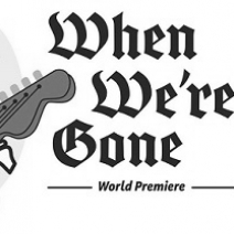When We're Gone world premiere